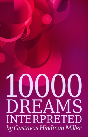 Book Cover of 10000 Dreams Interpreted written by Gustavus Hindman Miller